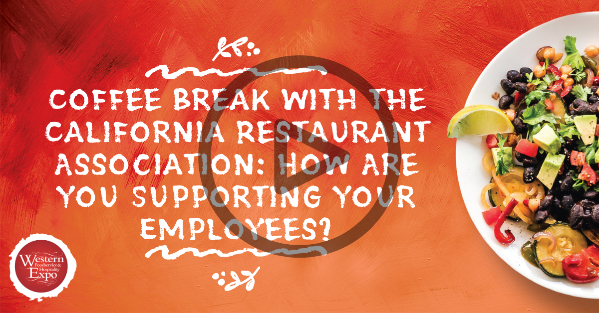 Coffee Break with the California Restaurant Association: How Are You Supporting Your Employees?