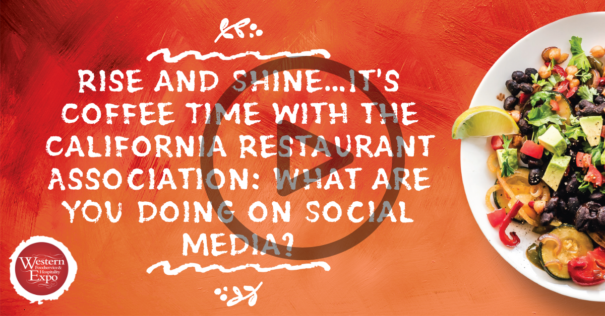 Rise and Shine…It's Coffee Time with the California Restaurant Association: What are YOU doing on Social Media?