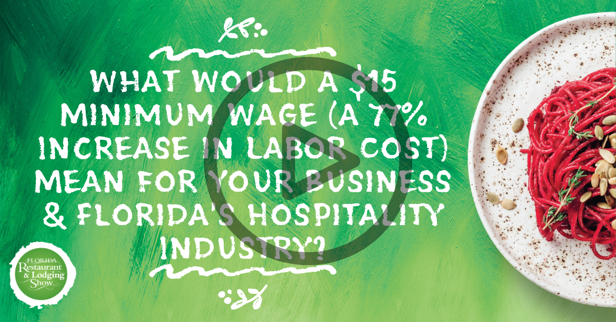 What Would a $15 Minimum Wage (a 77% Increase in Labor Cost) Mean for Your Business & Florida's Hospitality Industry?